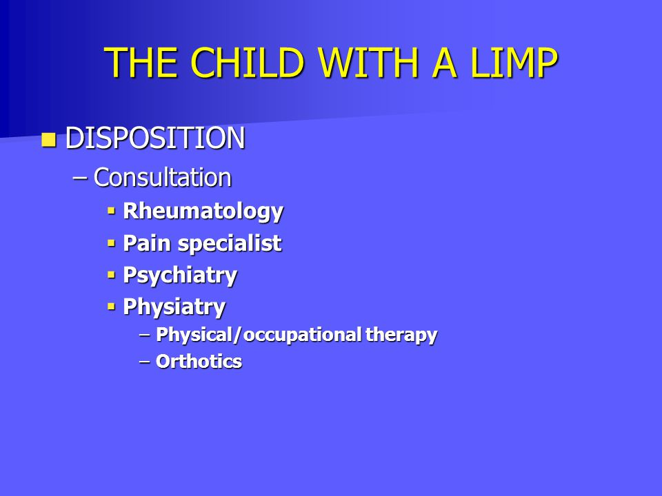 THE CHILD WITH A LIMP DISPOSITION Consultation Rheumatology