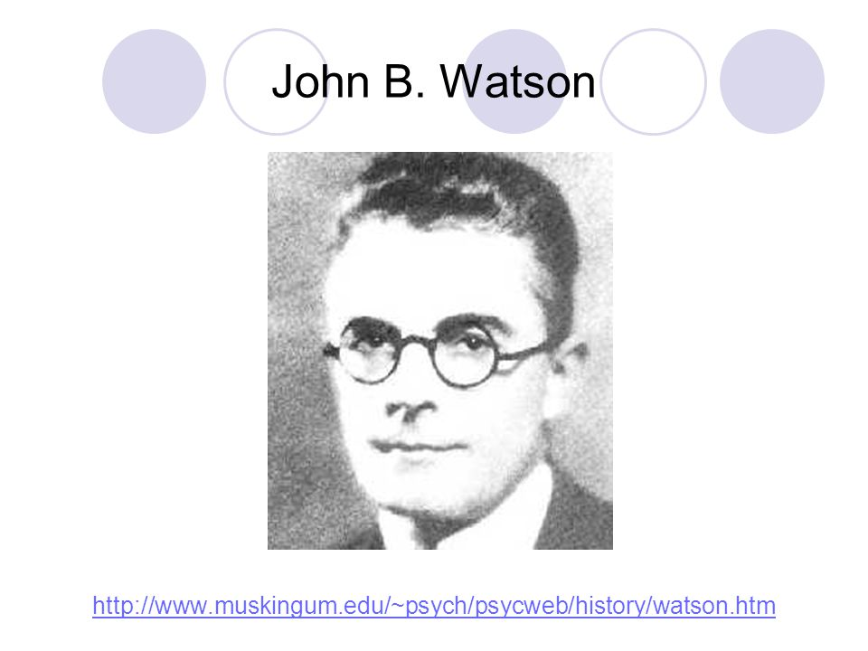John B. Watson http://www.muskingum.edu/~psych/psycweb/history/watson.htm