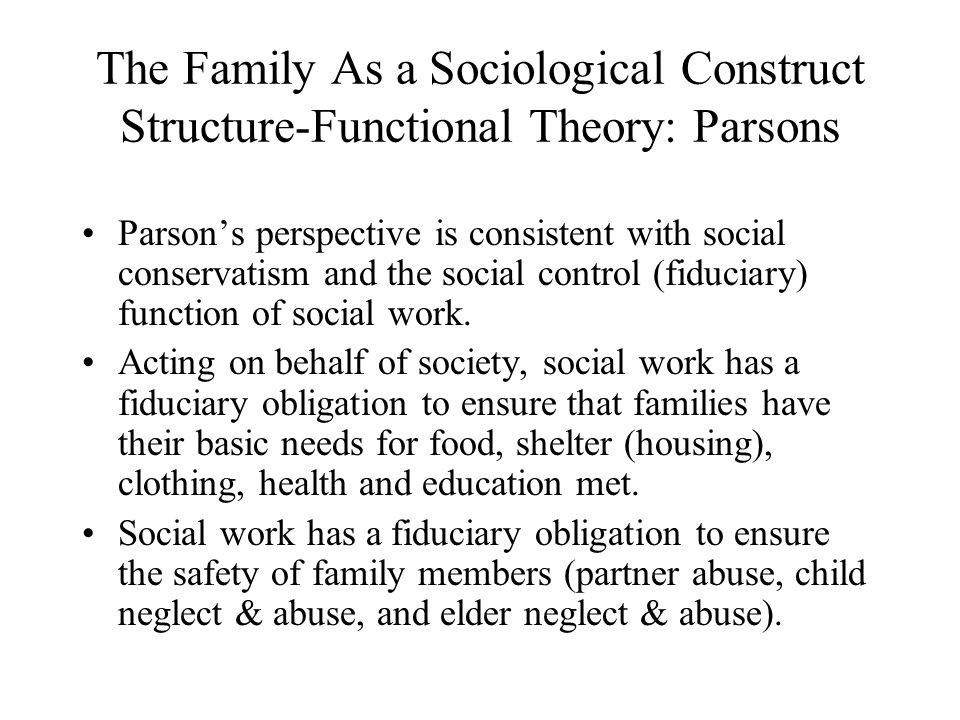 The Family As a Sociological Construct Structure-Functional Theory: Parsons
