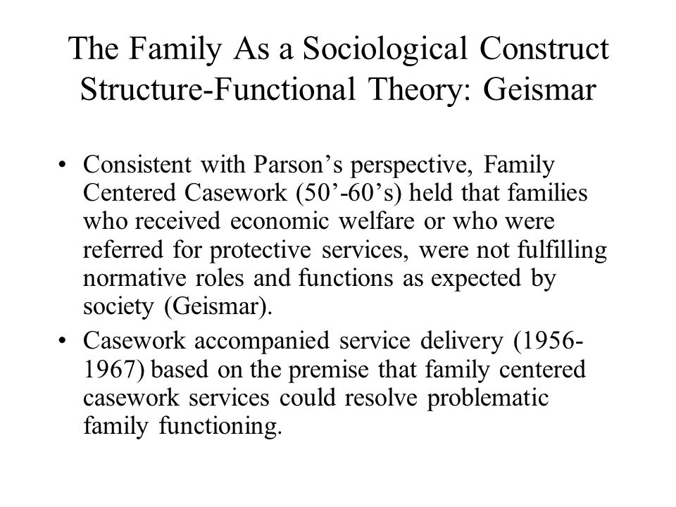 The Family As a Sociological Construct Structure-Functional Theory: Geismar