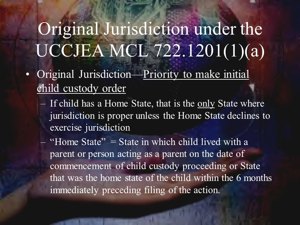 Original Jurisdiction under the UCCJEA MCL 722.1201(1)(a)