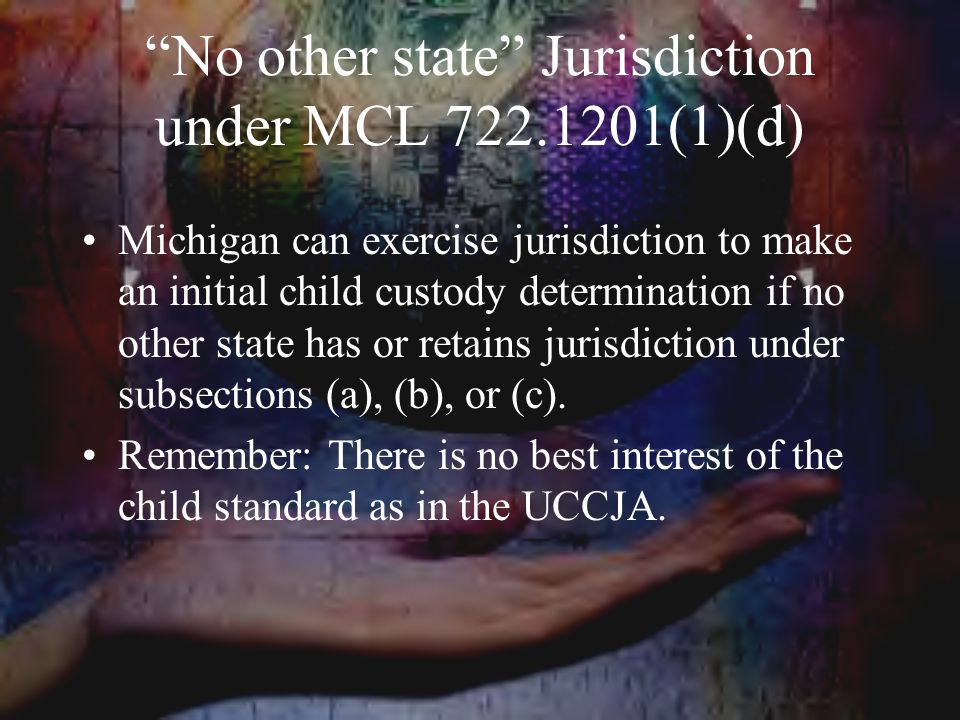 No other state Jurisdiction under MCL (1)(d)