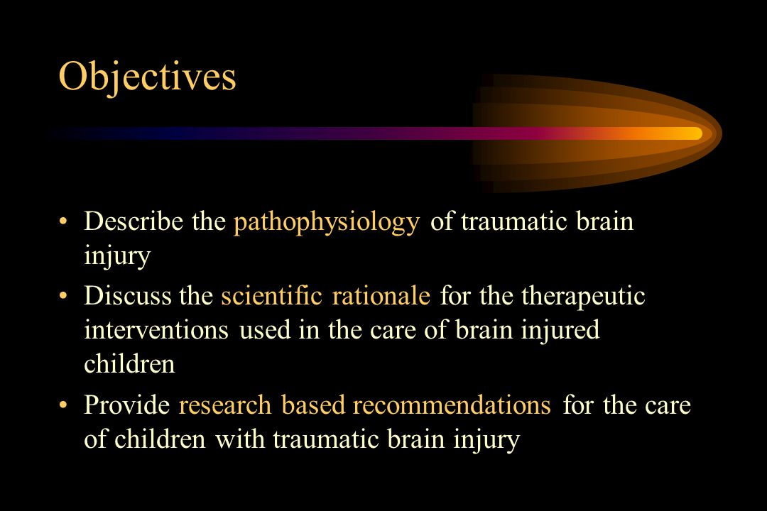 Objectives Describe the pathophysiology of traumatic brain injury
