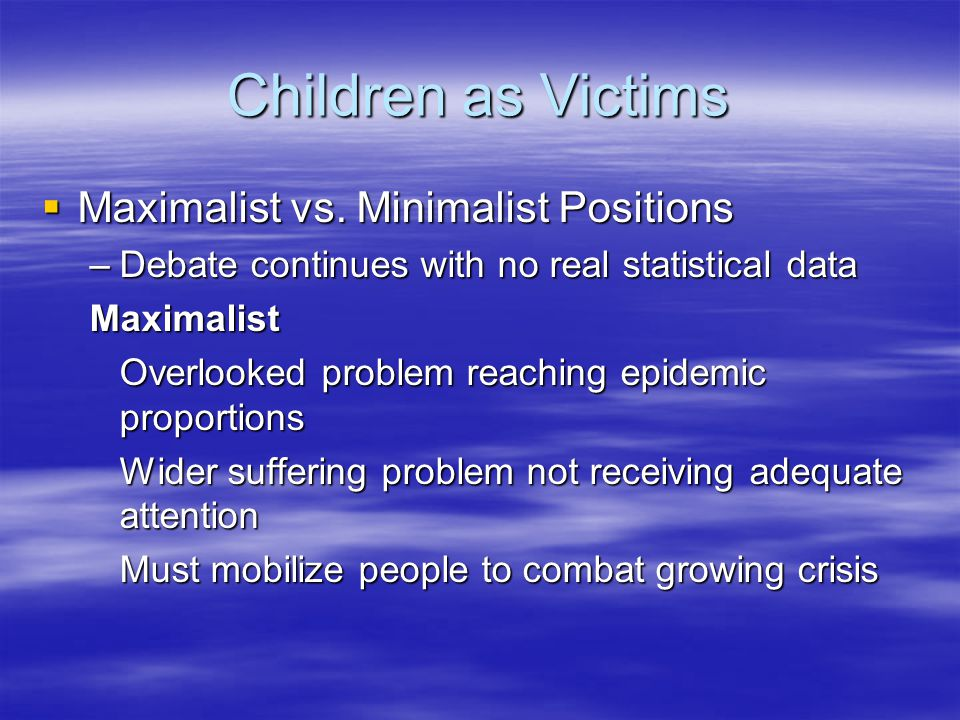 Children as Victims Maximalist vs. Minimalist Positions