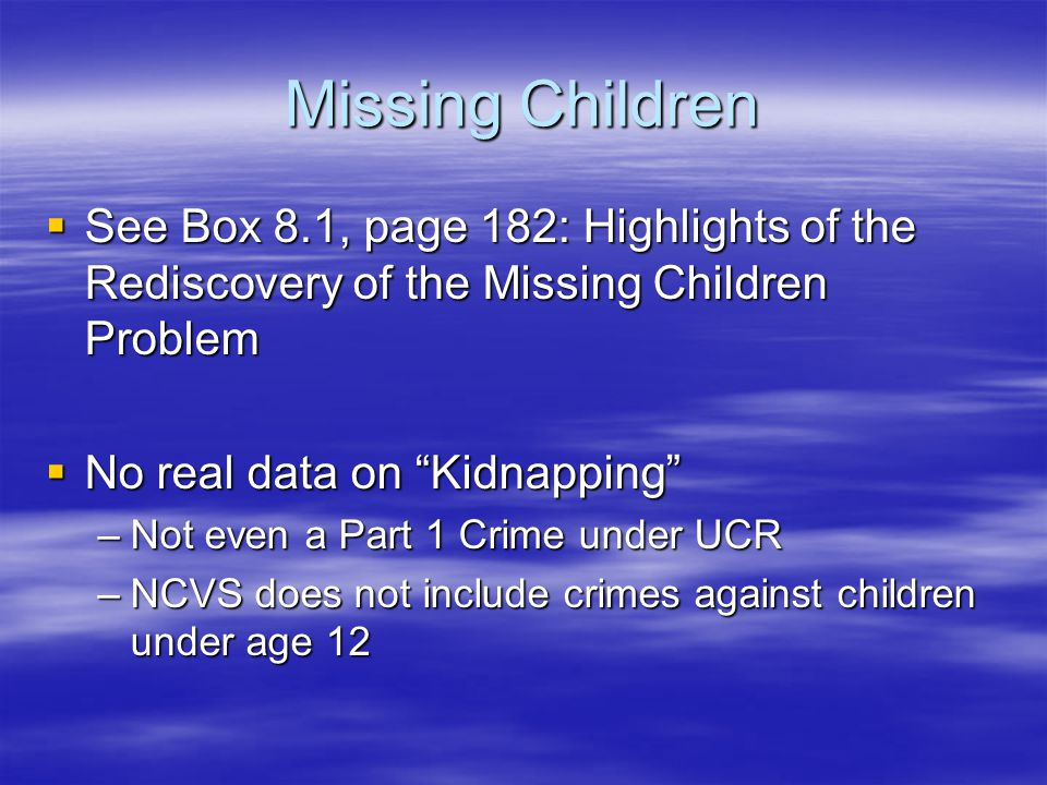 Missing Children See Box 8.1, page 182: Highlights of the Rediscovery of the Missing Children Problem.