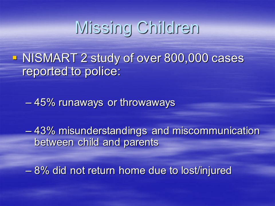 Missing Children NISMART 2 study of over 800,000 cases reported to police: 45% runaways or throwaways.