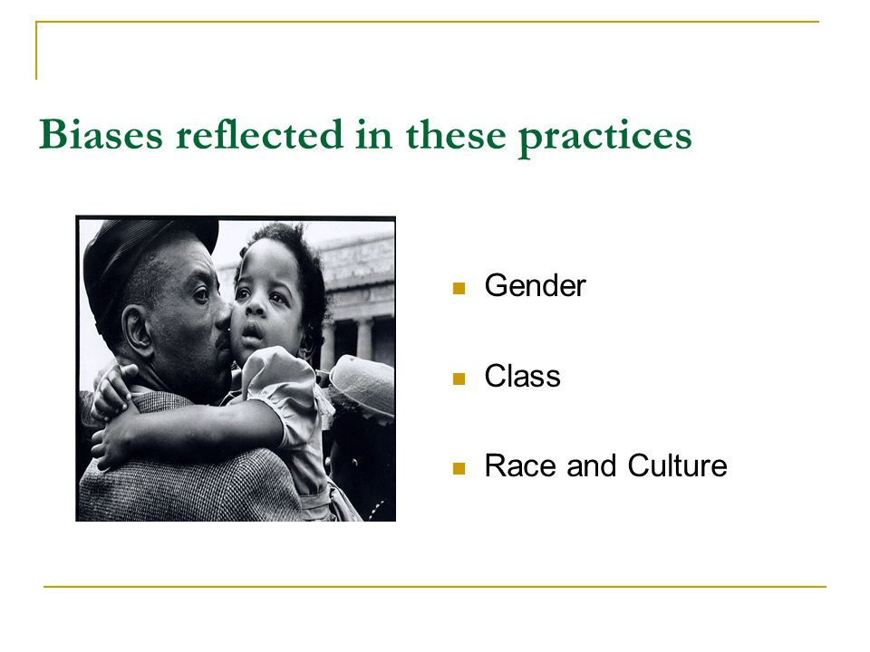 Biases reflected in these practices