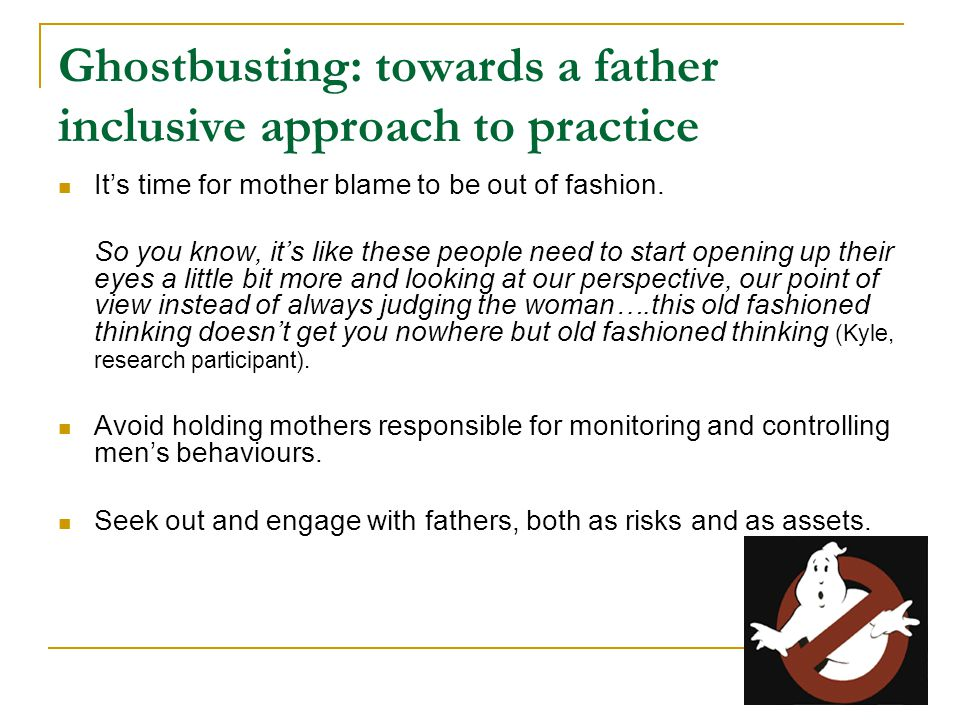 Ghostbusting: towards a father inclusive approach to practice