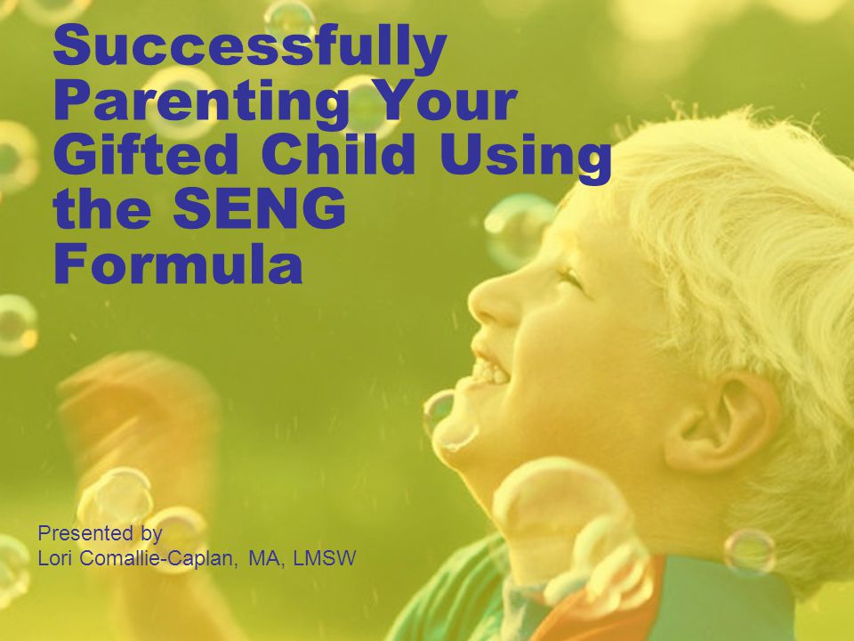 Successfully Parenting Your Gifted Child Using the SENG Formula
