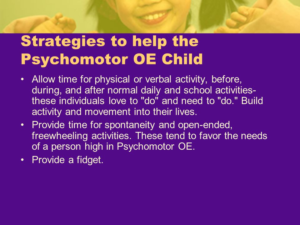 Strategies to help the Psychomotor OE Child