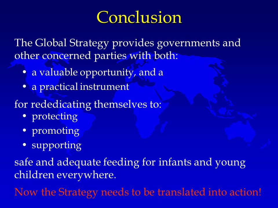 Conclusion The Global Strategy provides governments and other concerned parties with both: a valuable opportunity, and a.