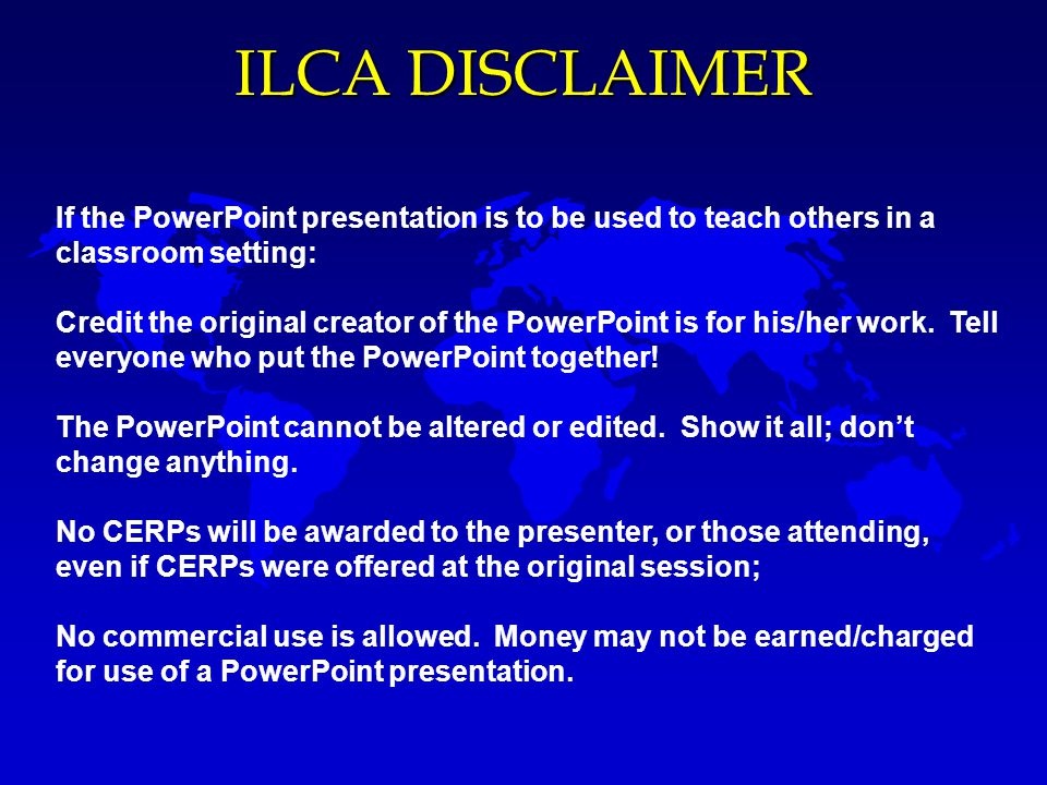 ILCA DISCLAIMER If the PowerPoint presentation is to be used to teach others in a classroom setting: