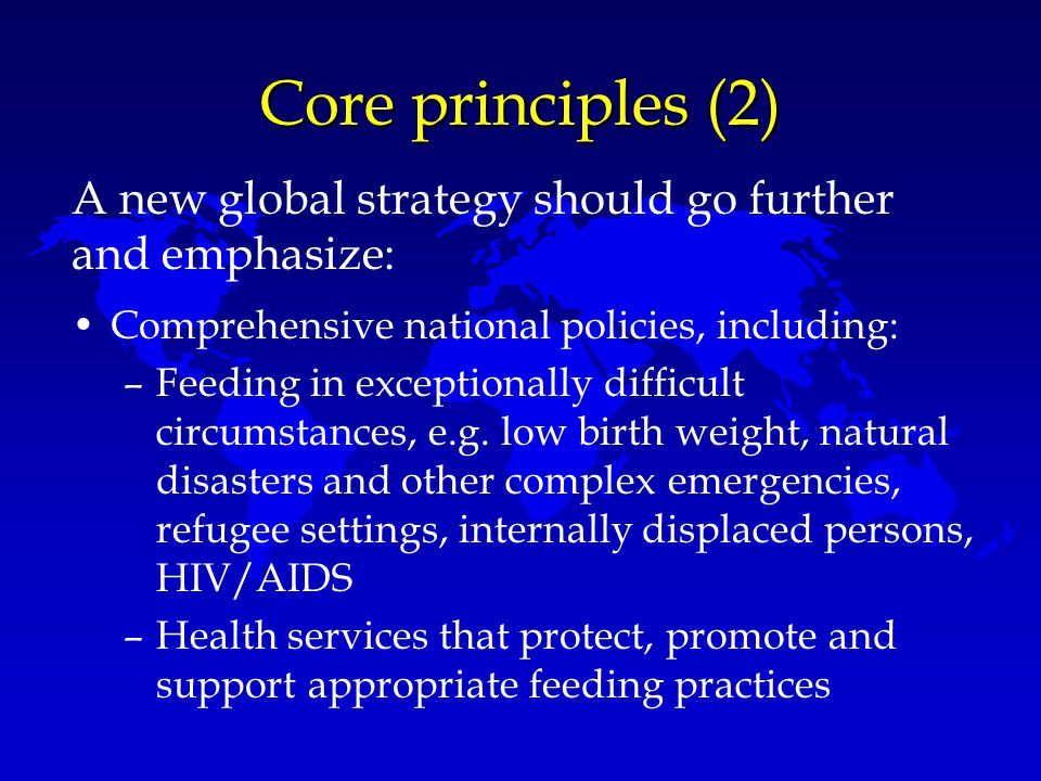 Core principles (2) A new global strategy should go further and emphasize: Comprehensive national policies, including: