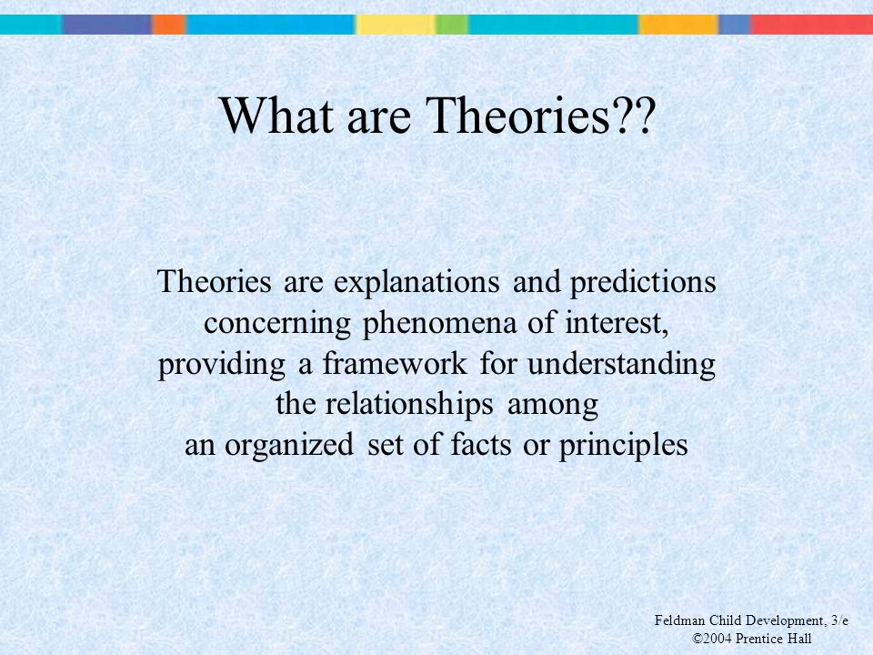 What are Theories Theories are explanations and predictions