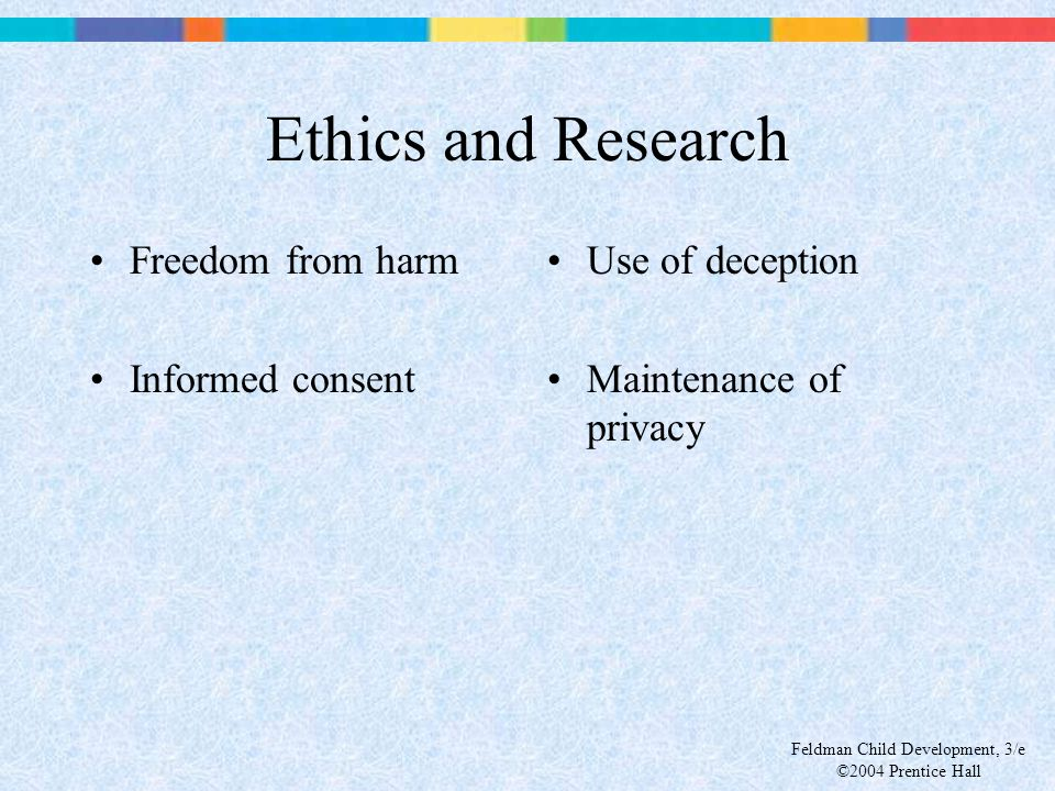 Ethics and Research Freedom from harm Informed consent