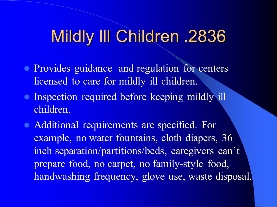 Mildly Ill Children .2836 Provides guidance and regulation for centers licensed to care for mildly ill children.
