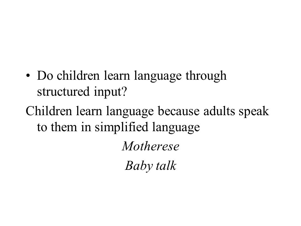 Do children learn language through structured input