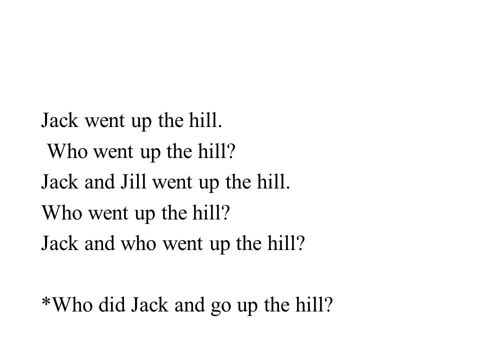 Jack went up the hill. Who went up the hill Jack and Jill went up the hill. Jack and who went up the hill