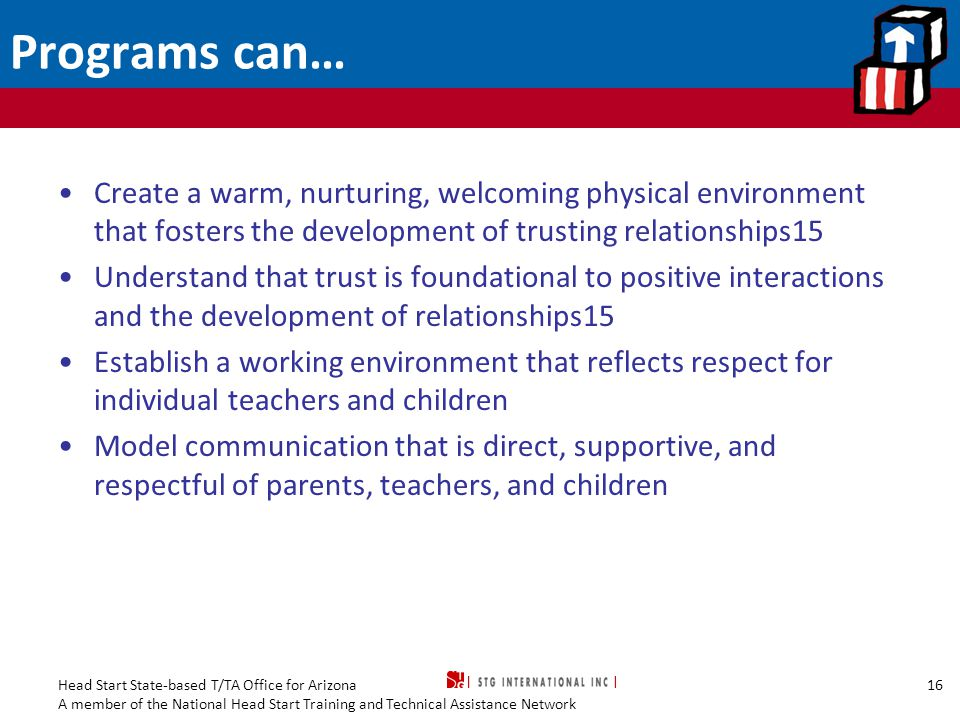 Programs can… Create a warm, nurturing, welcoming physical environment that fosters the development of trusting relationships15.