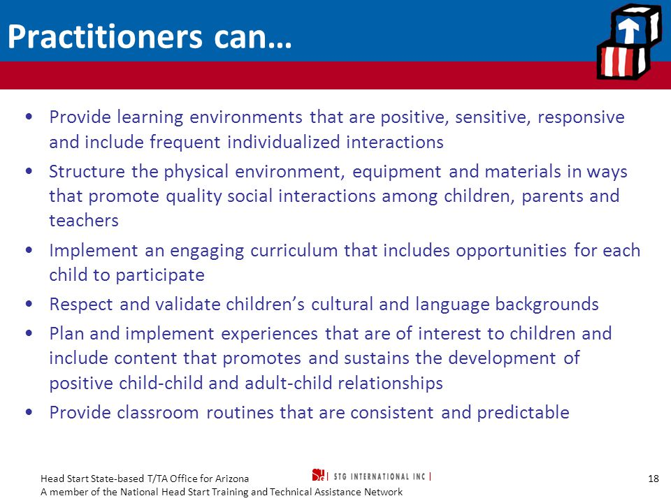 Practitioners can… Provide learning environments that are positive, sensitive, responsive and include frequent individualized interactions.