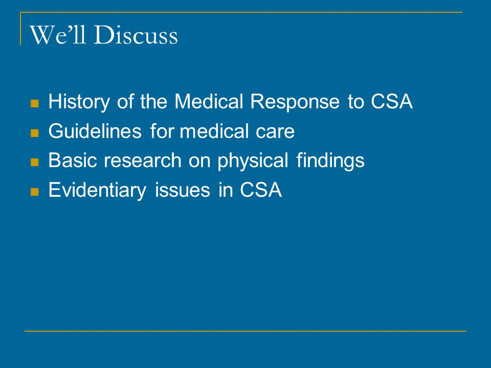We'll Discuss History of the Medical Response to CSA