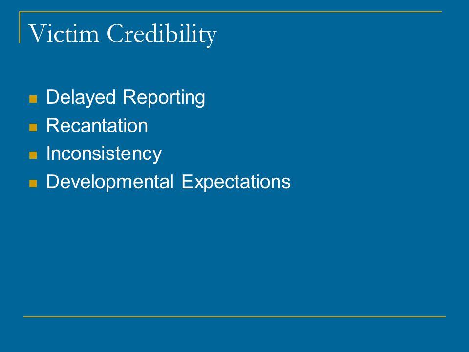 Victim Credibility Delayed Reporting Recantation Inconsistency