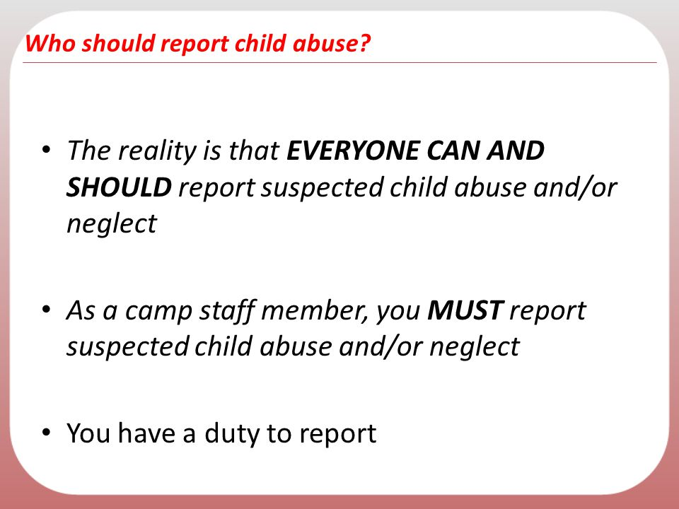 Who should report child abuse