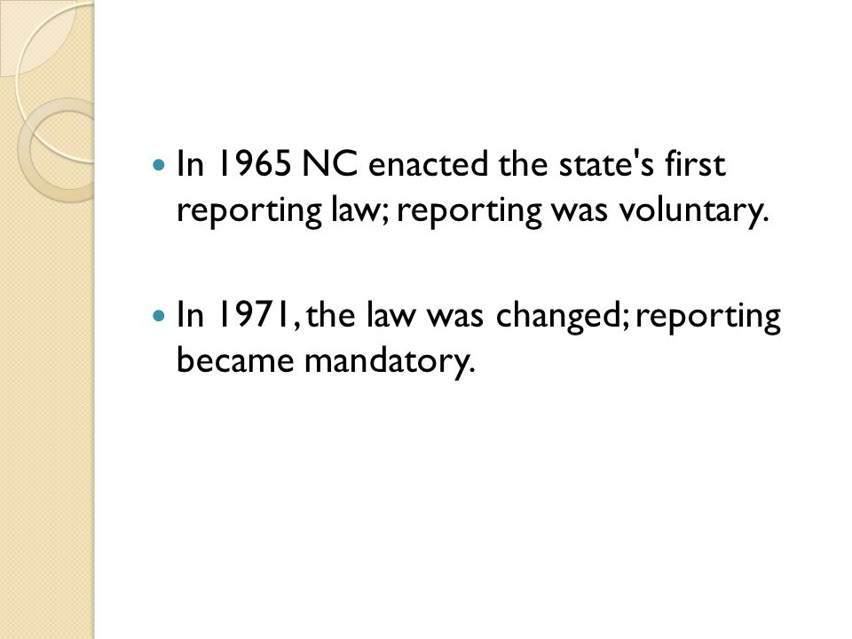 In 1965 NC enacted the state s first reporting law; reporting was voluntary.