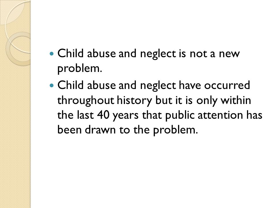 Child abuse and neglect is not a new problem.