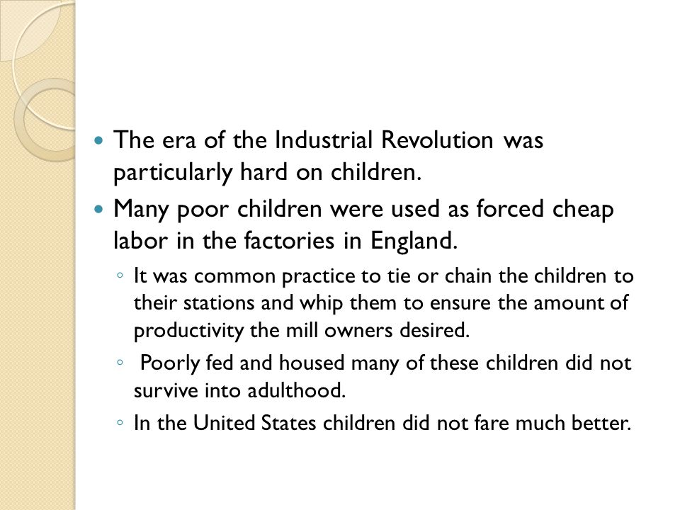 The era of the Industrial Revolution was particularly hard on children.