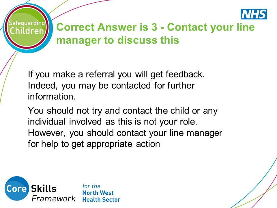 Correct Answer is 3 - Contact your line manager to discuss this