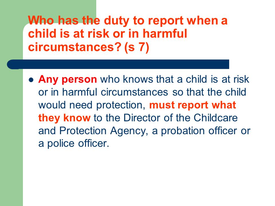 Who has the duty to report when a child is at risk or in harmful circumstances (s 7)