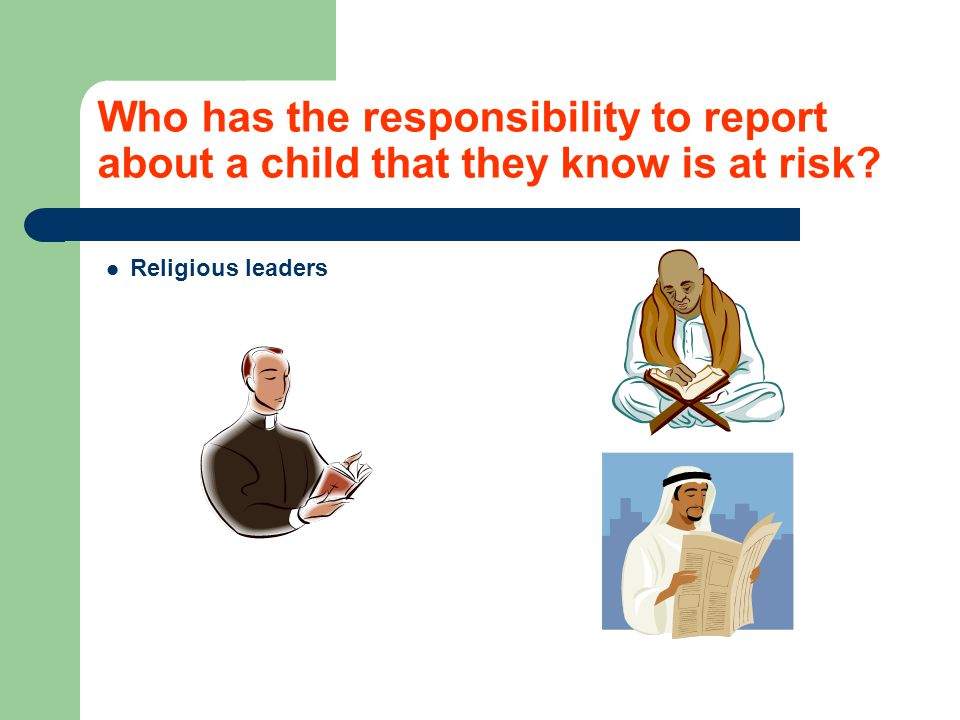 Who has the responsibility to report about a child that they know is at risk