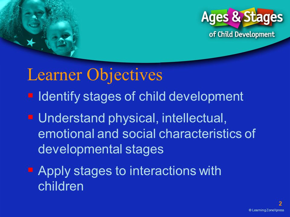 Learner Objectives Identify stages of child development