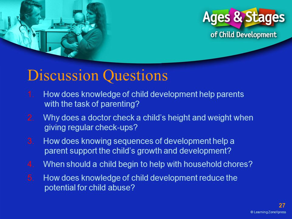 Discussion Questions 1. How does knowledge of child development help parents with the task of parenting