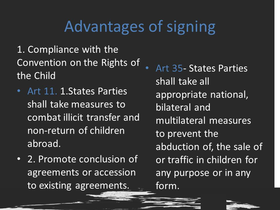 Advantages of signing 1. Compliance with the Convention on the Rights of the Child.