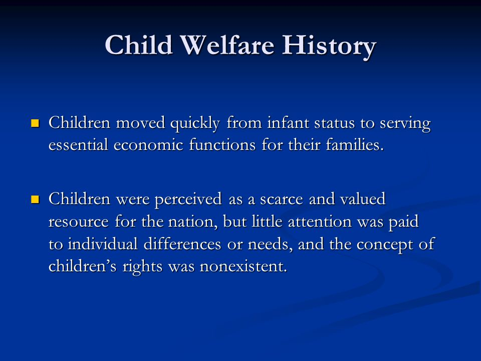Child Welfare History Children moved quickly from infant status to serving essential economic functions for their families.