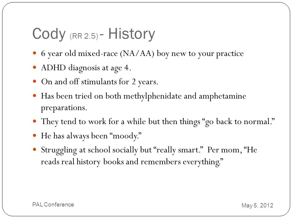 Cody (RR 2.5) - History 6 year old mixed-race (NA/AA) boy new to your practice. ADHD diagnosis at age 4.