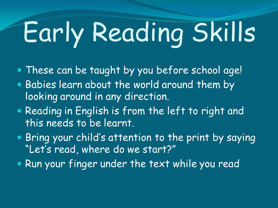 Early Reading Skills These can be taught by you before school age!