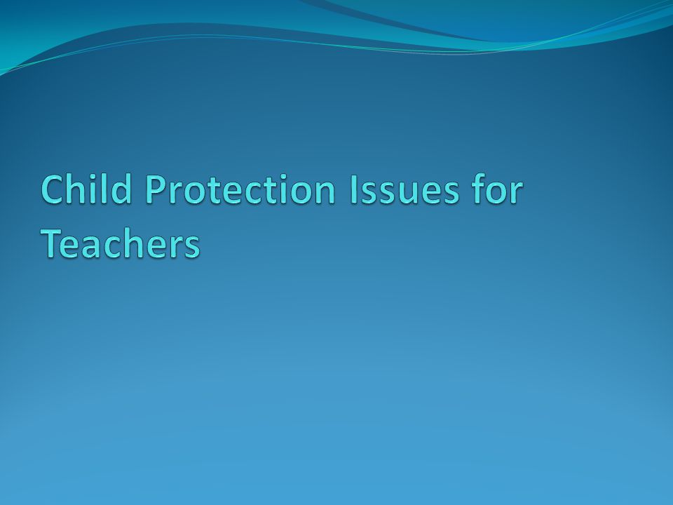 Child Protection Issues for Teachers