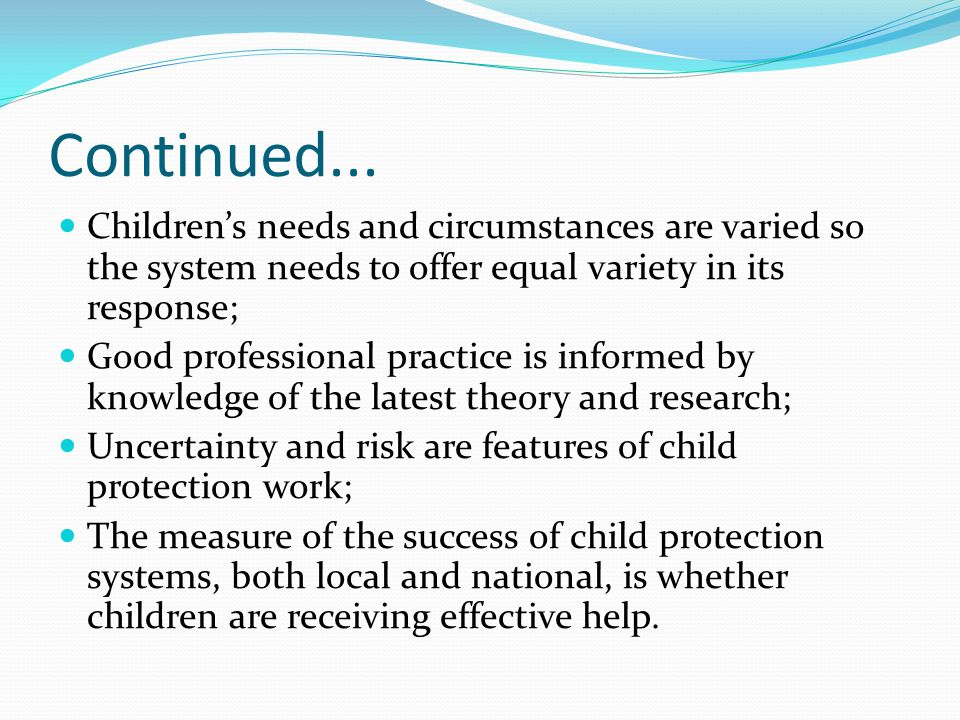 Continued... Children's needs and circumstances are varied so the system needs to offer equal variety in its response;