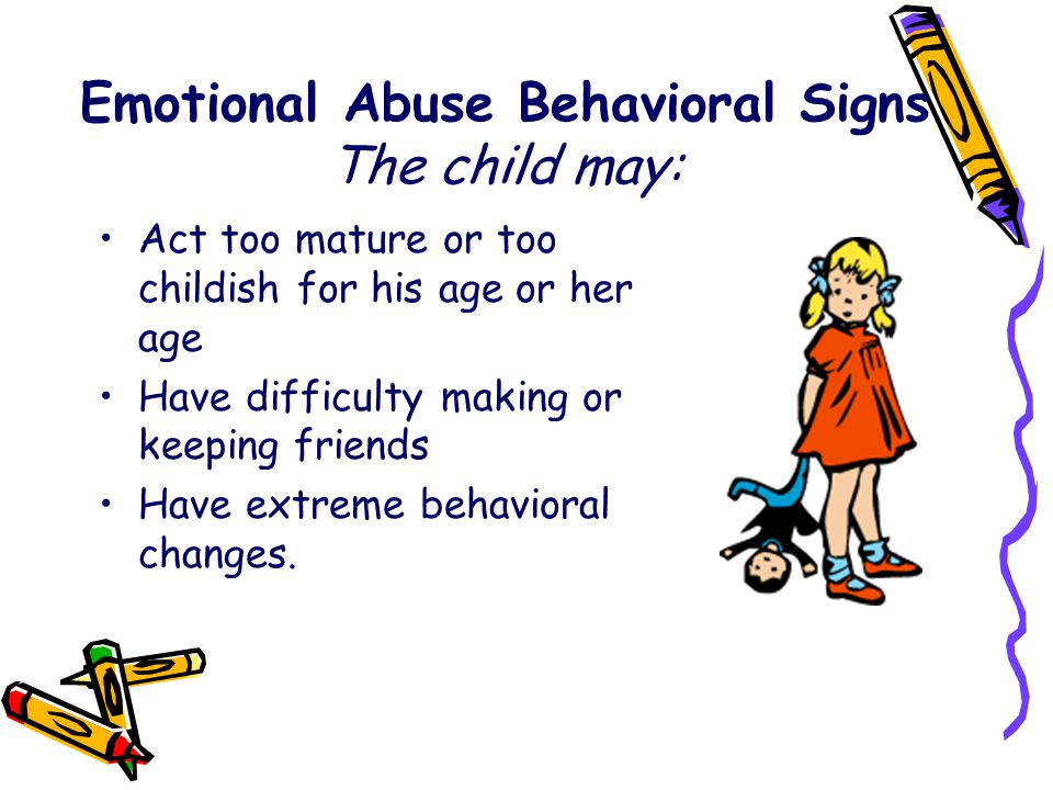 Emotional Abuse Behavioral Signs The child may: