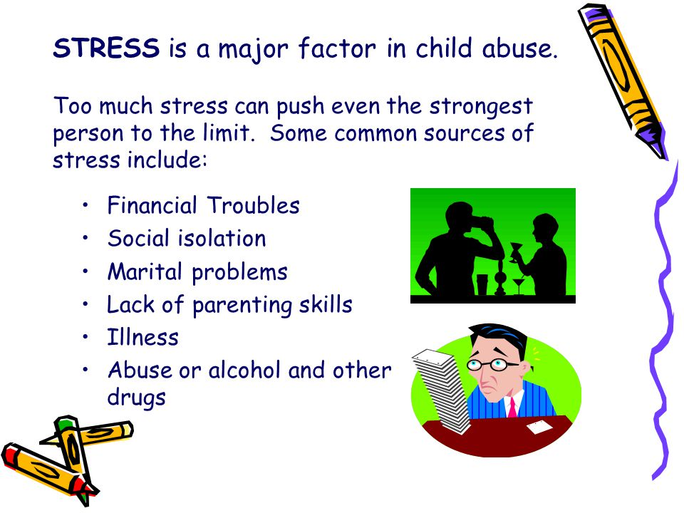 STRESS is a major factor in child abuse