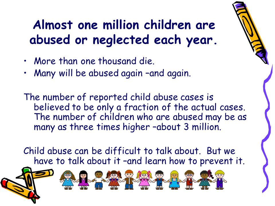Almost one million children are abused or neglected each year.
