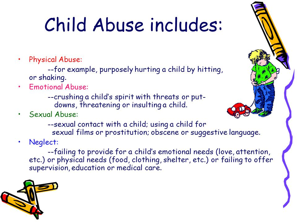 Child Abuse includes: Physical Abuse: