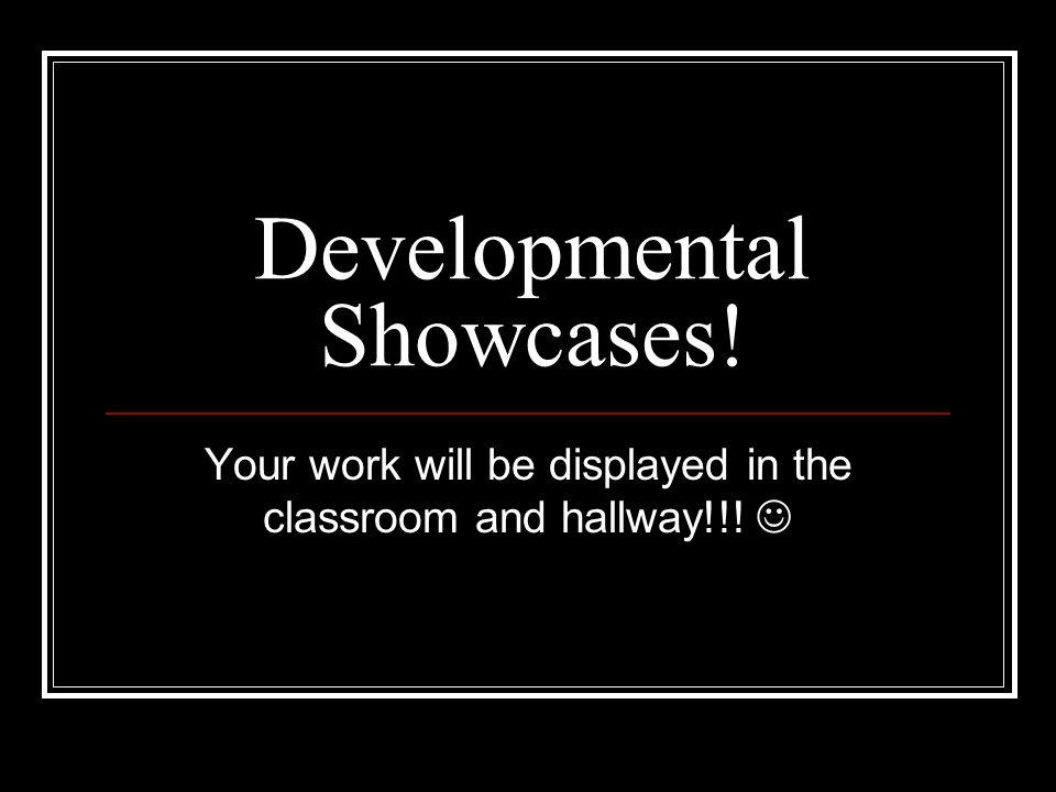 Developmental Showcases!