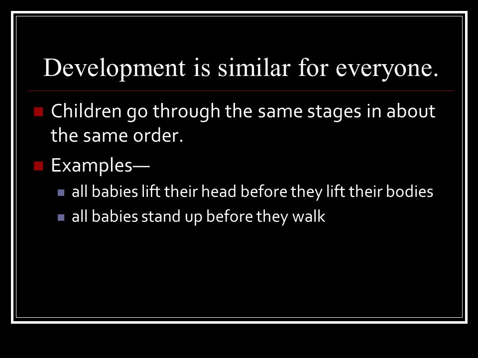 Development is similar for everyone.