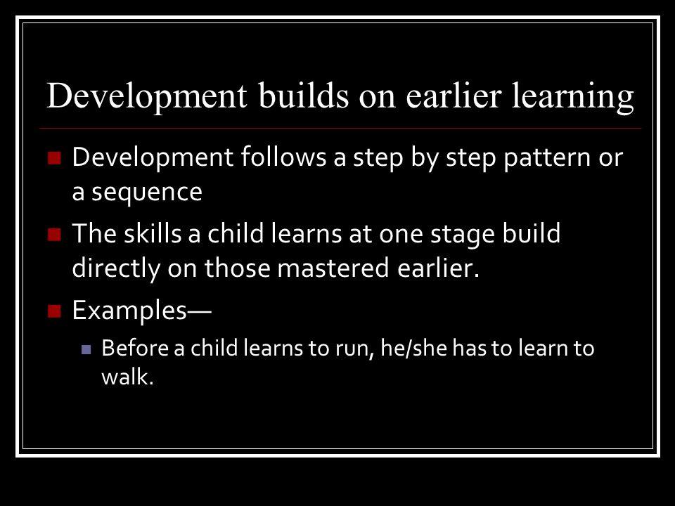 Development builds on earlier learning