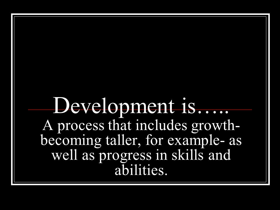 Development is…..