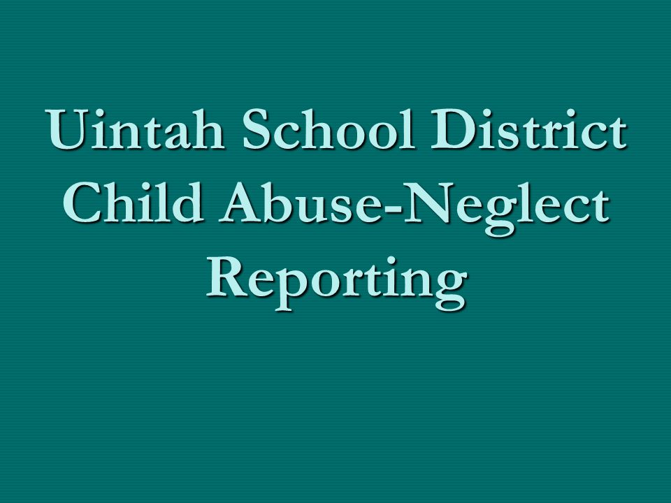 Uintah School District Child Abuse-Neglect Reporting